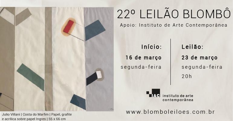 22º leilão da Blombô, em apoio ao Instituto de Arte Contemporânea   23 de março, segunda-feira, às 20h